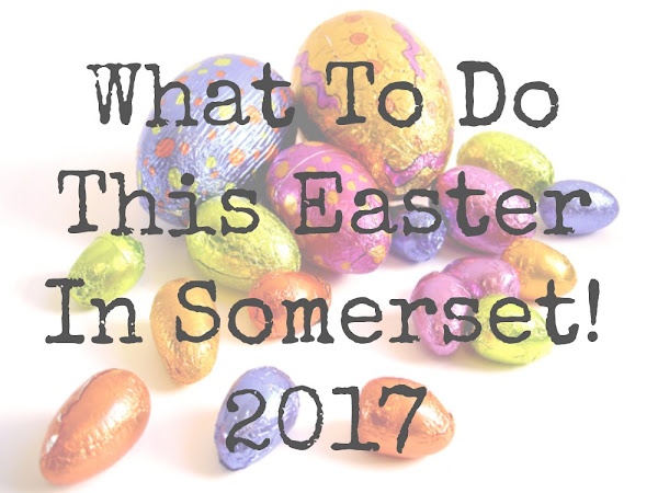 What To Do This Easter In Somerset 2017
