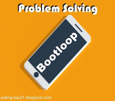 Cara Mudah Atasi Bootloop