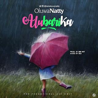 New Music: Oluwa Natty - Alubarika | @IamOluwaNatty