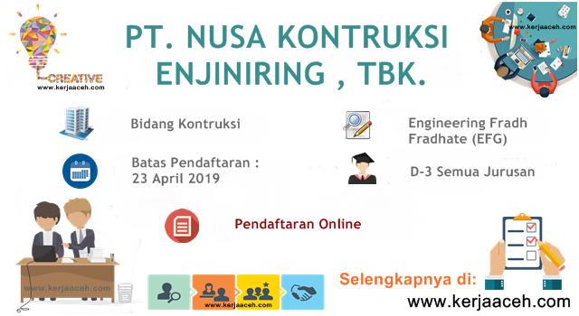 Lowongan Kerja Aceh Terbaru 2019 Gaji 8 Juta s.d 10.4 Juta  Engineering Fradh Fradhate (EFG) di PT NUSA Kontruksi Enjiniring