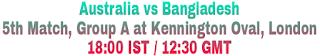 Australia vs Bangladesh 5th Match, Group A at Kennington Oval, London 18:00 IST / 12:30 GMT