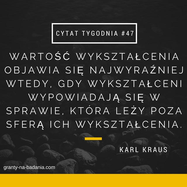 Wartość wykształcenia objawia się najwyraźniej wtedy, gdy wykształceni wypowiadają się w sprawie, która leży poza sferą ich wykształcenia. - Karl Kraus