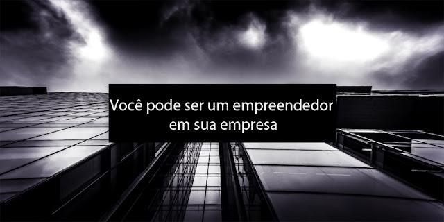 Você pode ser um empreendedor em sua empresa