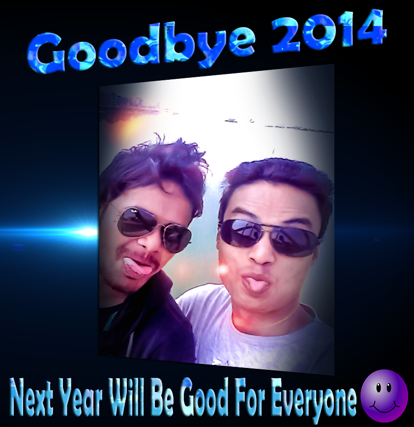 Next Year Will Be Good For Everyone  Person Joy D Biswas & Nazmul Islam Photo Type Selfie Date  21 12 2014 12 02PM Device Mobile Manipulate By Adobe Photoshop CC Adobe Lightroom 2014 new poster 3d black background lens flare bangladeshi cele boy
