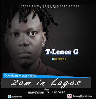 Download T-Lenee G -2am in Lagos Ft Tufresh x TurayDman @t_lenee_g