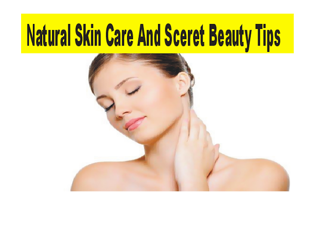 Natural Skin Care And Secret Beauty Tips