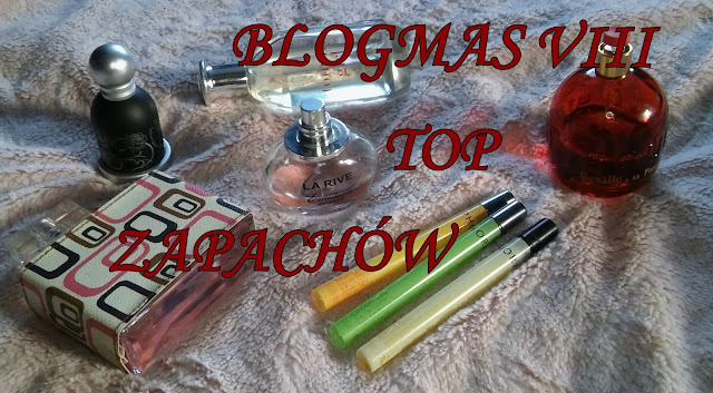 BLOGMAS VIII TOP 6 ZAPACHÓW