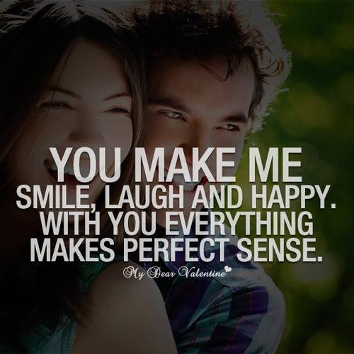 Happy Quotes That Make You Smile: You Make Me Smile, Laugh And Happy. With You Everything