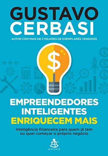 Empreendedores inteligentes enriquecem mais Gustavo Cerbasi