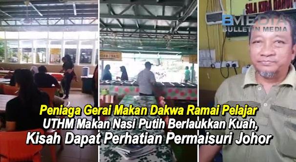 (VIDEO) Peniaga Gerai Makan Dakwa Ramai Pelajar UTHM Makan Nasi Putih Berlaukkan Kuah, Kisah Dapat Perhatian Permaisuri Johor