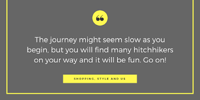 Shopping, Style and Us India's Top Shopping and Selfhelp blog - The journey might seem slow as you begin, but you will find many hitchhikers on your way and it will be fun. Go on!