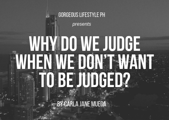 Why do we judge when we don't want to be judged?