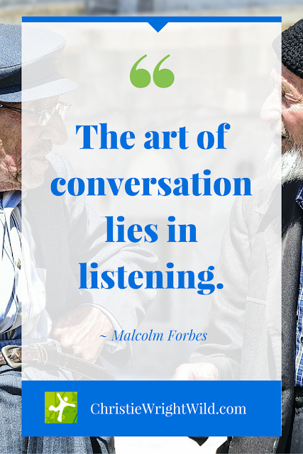 """""""The art of conversation lies in listening."""" ~Malcolm Forbes 