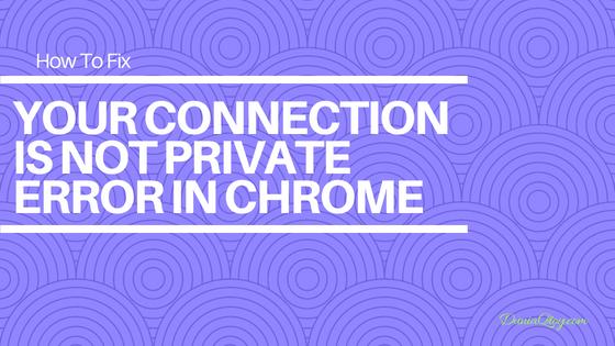 Cara Sederhana Memperbaiki Your Connection Is Not Private Error Di