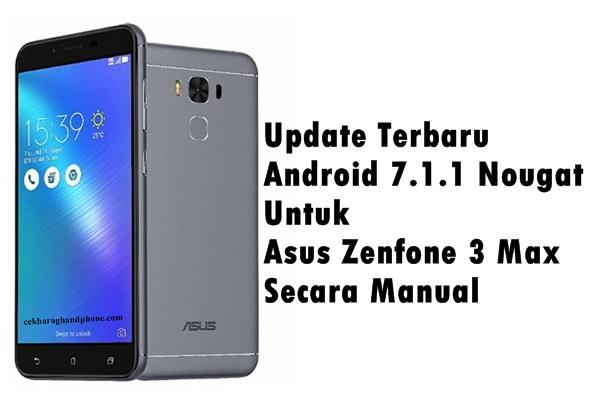 Update Terbaru Android 7.1.1 Nougat Untuk Asus Zenfone 3 Max Secara Manual