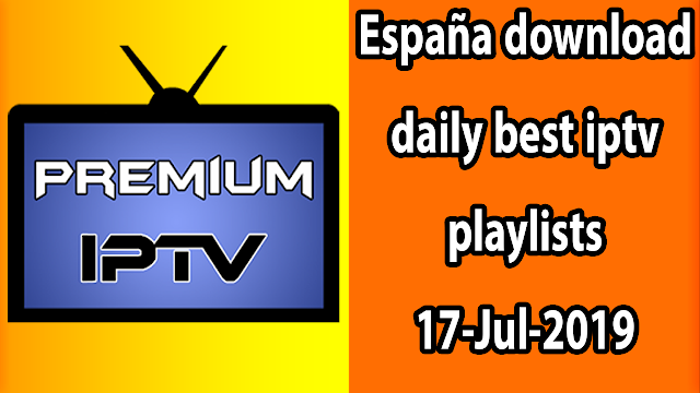 España download daily best iptv playlists 17-Jul-2019