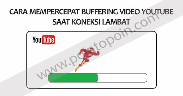 Cara Mempercepat Buffering Video Youtube Saat Koneksi Lambat