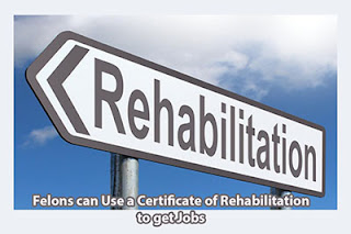 Felons can Use a Certificate of Rehabilitation to get Jobs