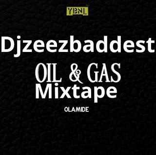 [Mixtape] DJ Zeezbaddest – Oil & Gas Mixtape