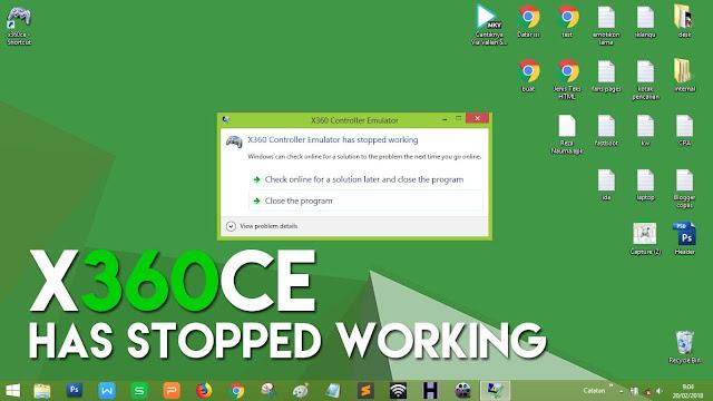 Biasanya aplikasi x360ce akan mengalami has stopped working ketika di buka