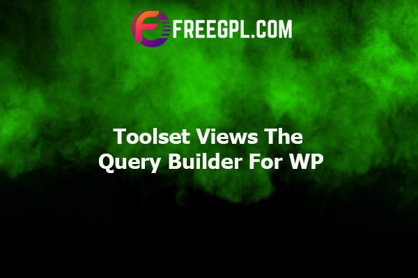 Toolset Views - The Query Builder For WP Nulled Download Free