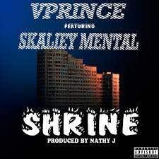 NEW MUSIC: VPRINCE FT. SKALIEY MENTAL – SHRINE REMIX