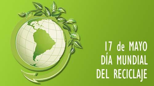 17 de Mayo Día Mundial del Reciclaje