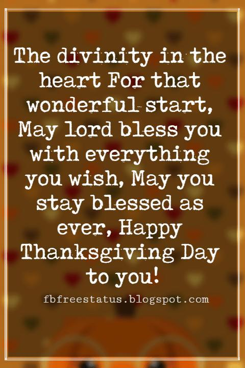 Happy Thanksgiving Messages, The divinity in the heart For that wonderful start, May lord bless you with everything you wish, May you stay blessed as ever, Happy Thanksgiving Day to you!