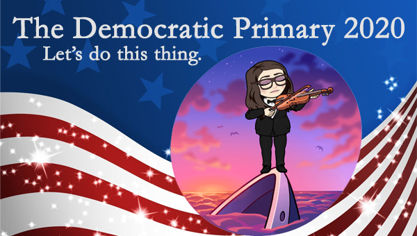 image of a cartoon version of me wearing a tuxedo and standing on the bow of a sinking ship playing the violin, pictured in front of a patriotic stars-and-stripes graphic, to which I've added text reading: 'The Democratic Primary 2020: Let's do this thing.'