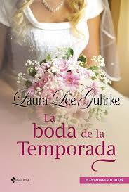 La Boda de la Temporada – Laura Lee Guhrke