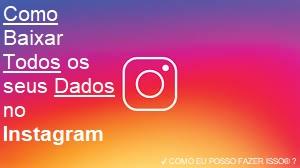 Instagram - Como Baixar Todos os seus Dados