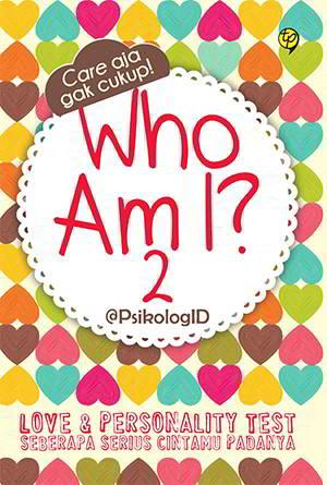 kumpulan dari tes psikologi yang membahas tentang cinta Who Am I? 2 PDF Penulis Psikologi ID