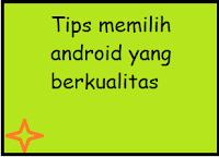 Cara memilih smartphone android yang baik