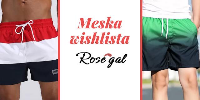 O szortach słów kilka.....męska Wishlista z Rosegal