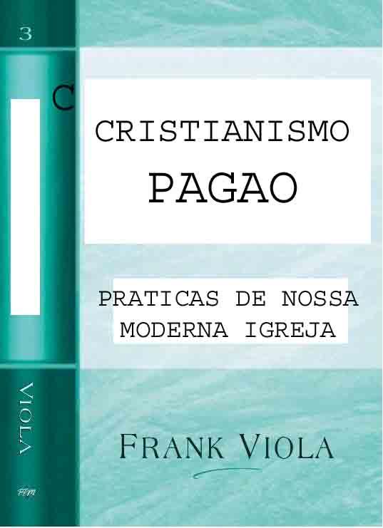 Frank A. Viola-Cristianismo Pagão-