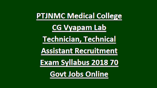 PTJNMC Medical College CG Vyapam Lab Technician, Technical Assistant Recruitment Exam Syllabus 2018 70 Govt Jobs Online