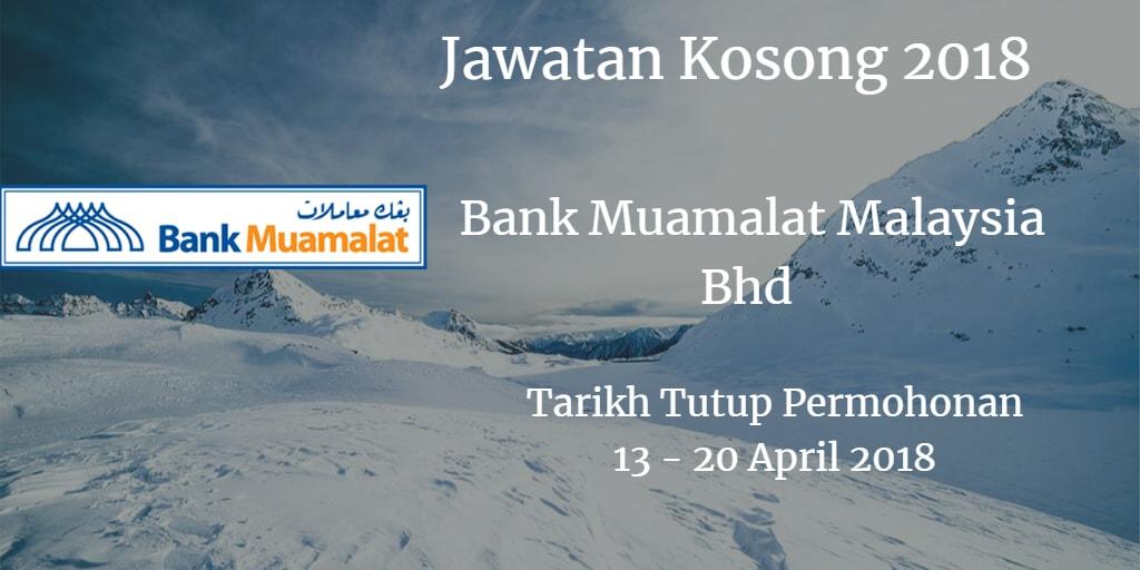 Jawatan Kosong Bank Muamalat Malaysia Bhd 13 - 20 April 2018