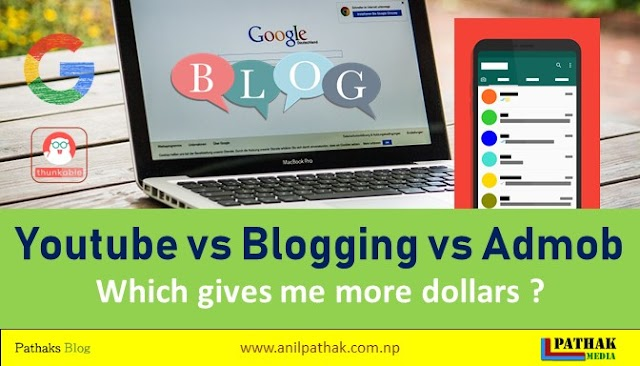 Youtube vs Blogging vs Admob, Which is better in 2019 ? Which gives me more dollars ?