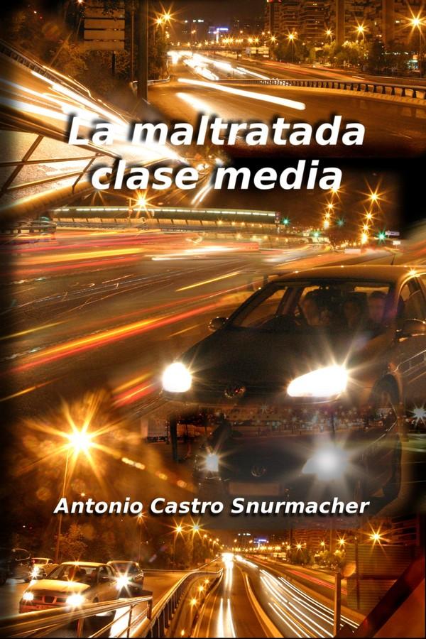 La maltratada clase media – Antonio Castro Snurmacher
