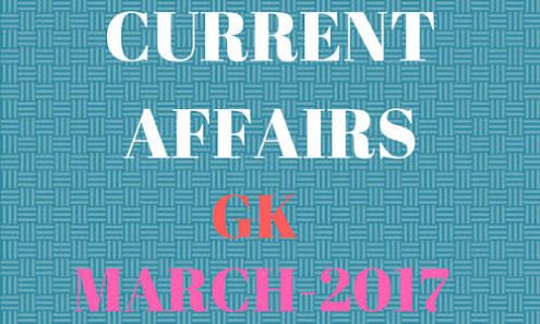 Top 50 Current Affairs March 2017 Questions and Answers  - Sarkari