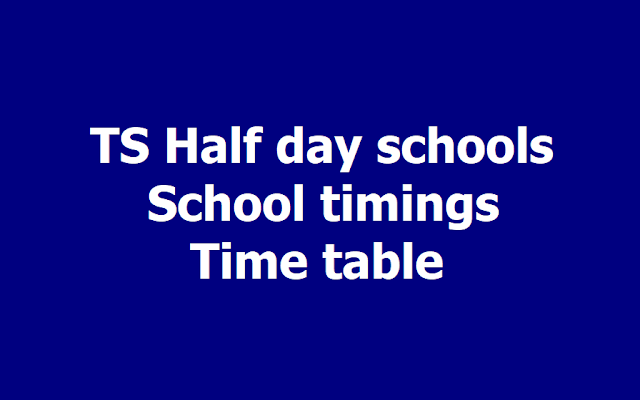 TS Half day schools from March 15, School timings, time table, periods 2019
