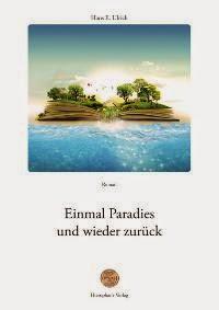 """Roman """"Einmal Paradies und wieder zurück"""""""
