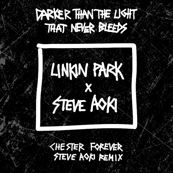 LINKIN PARK - Darker Than the Light That Never Bleeds (Chester Forever Steve Aoki Remix) - Single Cover