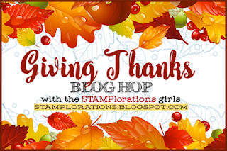 http://stamplorations.blogspot.com/2016/11/giving-thanks-blog-hop.html