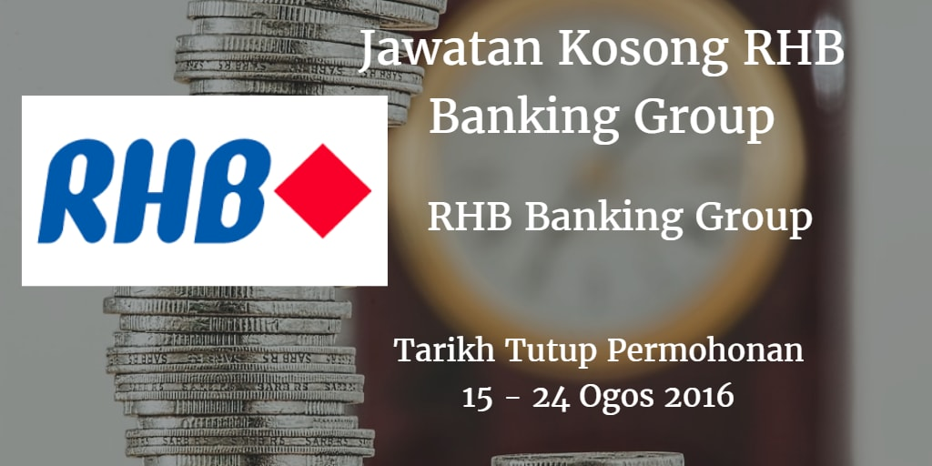 Jawatan Kosong RHB Banking Group 15 - 24 Ogos 2016