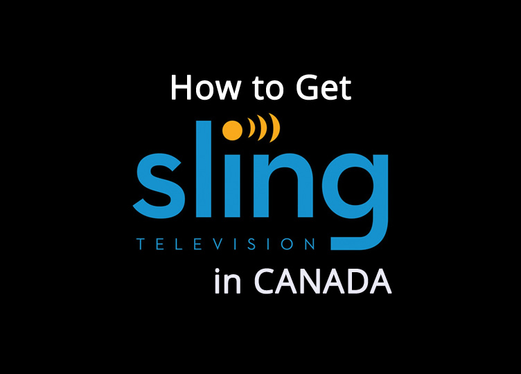 How to Unblock Sling TV in Canada  - Easy Solution
