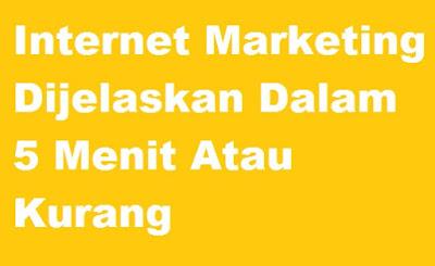Internet Marketing Dijelaskan Dalam 5 Menit Atau Kurang