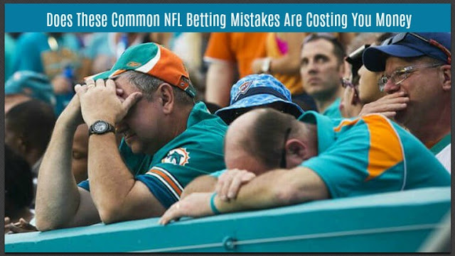 Does These Common NFL Betting Mistakes Are Costing You Money