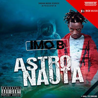 Imo B - Astronauta (Rap) [Download] baixar nova musica descarregar agora 2019