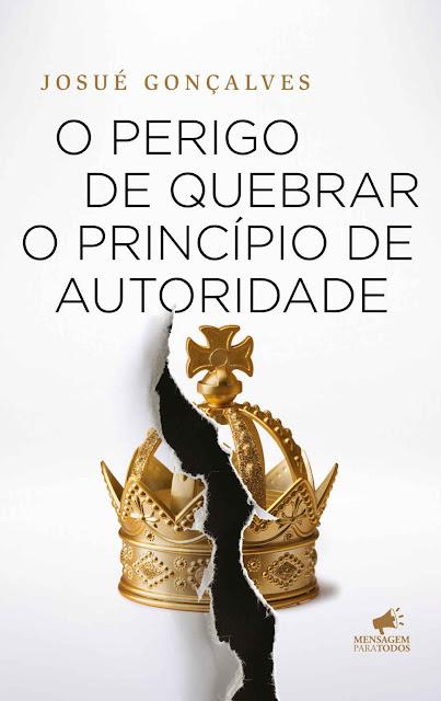 O Perigo de Quebrar o Princípio de Autoridade - Josué Gonçalves